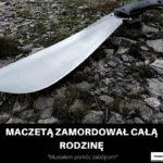 Maczetą zamordował cała rodzinę