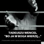 """Tadeusz Wencel """"bo ja w Boga wierzę..."""""""