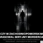 Seryjny Morderca z Zachodniopomorskiego?