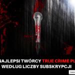 Najlepsi twórcy true crime PL Część 1
