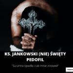 Ks. Jankowski (NIE) święty pedofil